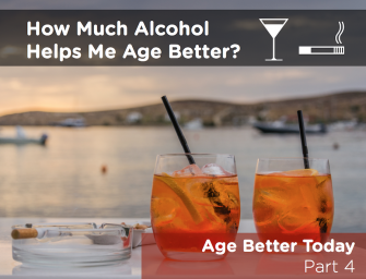 How Much Alcohol Should I Drink to Age Better? (Age Better Today, Part 4)