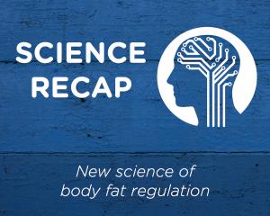 Science Recap – New Science of Body Fat Regulation