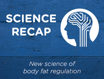 Science Recap – New Science of Body Fat Regulation