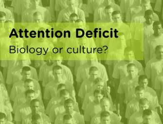 Attention Deficit: Biological Condition or Cultural Creation?
